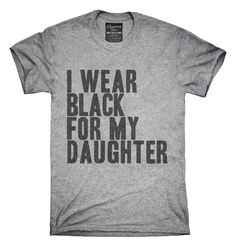 I Wear Black For My Daughter Awareness Support T-shirts, Hoodies,