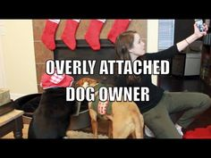 Overly Attached Dog Owner - YouTube