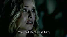 """""""You can't change who I am,"""" -Caroline Forbes, The Vampire Diaries"""