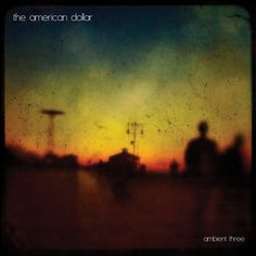 """The American Dollar - """"Ambient Three"""" (ambient, post rock)"""