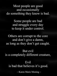 The decision to be bad, corrupt or evil is our own.  Any act that's questionable undermines one's integrity and can destroy relationships. This is not where the true destruction begins. It begins within ourselves.