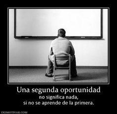 Una segunda oportunidad no significa nada, si no se aprende de la primera.
