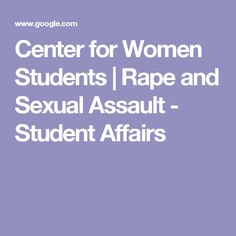 Center for Women Students | Rape and Sexual Assault - Student Affairs