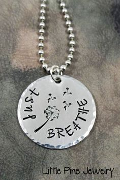 Just Breathe, Dandelion Necklace, Personalized Inspirational Necklace, Hand Stamped, Necklace, Runner's Jewelry, and Yoga Jewelry by LittlePineJewelry on Etsy https://www.etsy.com/listing/163734990/just-breathe-dandelion-necklace