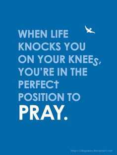 When life knocks you on your knees, you're in the perfect position to pray. God is always listening. ✝