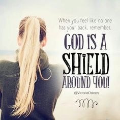 When you feel like no one has your back, remember.... God is a shield around you! <3