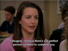 """""""I disagree, I believe there's one perfect person out there to complete you"""" Sex & the City"""