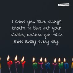 I know you have enough breath to blow out your ca dles, because you take mine away every day. Happy Birthday Quotes For Him, Birthday Wishes For Lover, Romantic Birthday Wishes, Birthday Wishes For Girlfriend, Birthday Wish For Husband, Birthday Wishes For Boyfriend, Birthday Poems, Birthday Text, Happy Birthday My Love