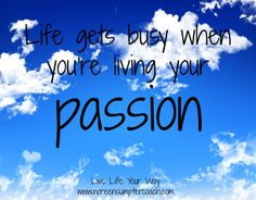 Are you living your passion today? #livelifeyourway #inspiration