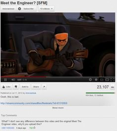 TF2 fans will get this XD also more like on the comment then video, lol