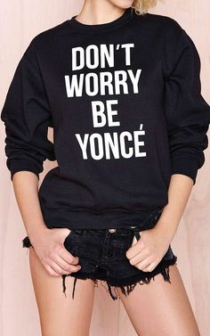 Don't Worry, Be Yonce Kdo marinette :)