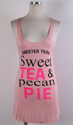 A personal favorite from my Etsy shop https://www.etsy.com/listing/241205773/sweeter-than-sweet-tea-pecan-pie-tank