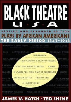 Black Theatre USA: Plays by African Americans From 1847 to Today, edited by James V. Hatch and Ted Shine
