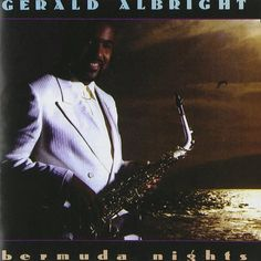 """Gerald Albright - """"Bermuda Nights,"""" """"In the Mood,"""" """"Still in Love,"""" """"When You Say You Love Me"""""""