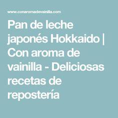 Pan de leche japonés Hokkaido | Con aroma de vainilla - Deliciosas recetas de repostería