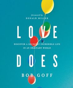 Love Does | Bob Goff.  One of the best books I have ever read.