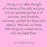 Giving of our time, kindness, and comfort to those who need it.  by Joyce Hifler