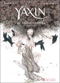 Yaxin . le Faune Gabriel . CANTO I by Man Arenas & Dimitri Vey
