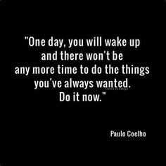 Note to self: Do it now! #quote #quotes #inspiration #motivation #positive #life #love #lifestyle #happy #happiness #truth #men #women #beauty #beautiful
