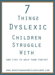 7 things Dyslexic Children Struggle with and tips for children with dyslexia.