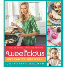 Weelicious: 140 Fast,Fresh, and Easy Recipes by Catherine McCord: