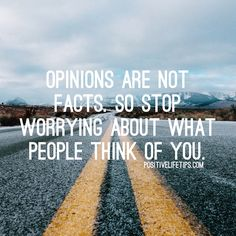 Everybody has an opinion, but the only one that really counts is the one you have of yourself!!
