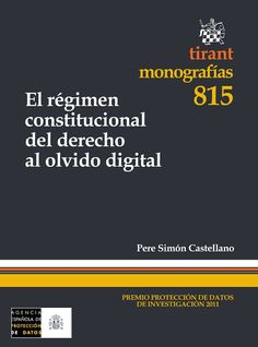 Simón Castellano, Pere.  El régimen constitucional del derecho al olvido digital.  Tirant lo Blanch, 2012.
