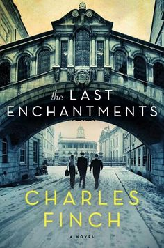 The Last Enchantments by Charles Finch - After working on a failed presidential campaign, a young Yale graduate leaves New York for Oxford, where he becomes caught up in surprising friendships and an unexpected romantic entanglement. Recommended by: Stacey Levine, Readers' Services Librarian