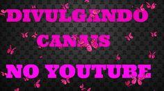 DIVULGAÇÃO DE CANAIS Bom dia, mais um vídeo saindo agorinha mesmo no meu canal e venha conferir e deixar aquela força!!!