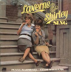 I love you Laverne and Shirley.