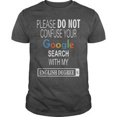 PLEASE DO NOT CONFUSE YOUR GOOGLE ENGLISH DEGREE T-SHIRTS, HOODIES, SWEATSHIRT (21.95$ ==► Shopping Now)