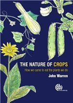 The nature of crops : how we came to eat the plants we do / John M. Warren.