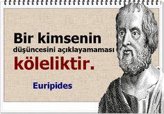 Bir kimsenin düşüncesini açıklayamaması köleliktir. -Euripides