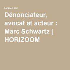 Dénonciateur, avocat et acteur : Marc Schwartz   HORIZOOM