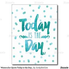 Watercolor Quote Today is the Day in Turquoise Postcard