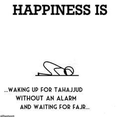 Tahajjud Happiness ~ so very true; how joyous & most grateful the soul is; it's indescribable when this happens <3<3<3<3<3 alhumdulillah, alhumdulillah, alhumdulillah