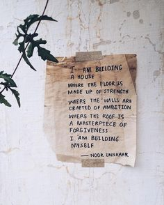 'i am building  a house  where the floor is  made up of strength  where the walls are crafted of ambition  where the roof is a masterpiece of forgiveness  i am building  myself' — i am building ✨ // poetry at unexpected places pt. 23 by noor unnahar  // words quotes inspiring ideas inspiration, tumblr hipsters indie grunge aesthetics, writers of color Pakistani artists instagram photography hand written //