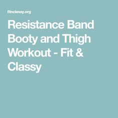 Resistance Band Booty and Thigh Workout - Fit & Classy