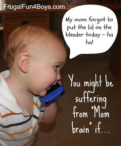 You might be suffering from mom brain if... (I have suffered from EVERY one of these symptom listed)