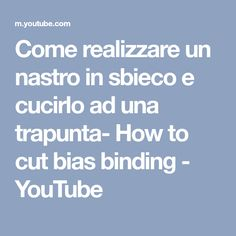 Come realizzare un nastro in sbieco e cucirlo ad una trapunta- How to cut bias binding - YouTube