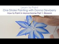 One Stroke Painting with Donna Dewberry - How to Paint in Monochrome, Pt. 1: Blossom - YouTube