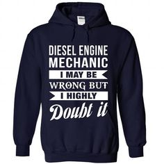 DIESEL ENGINE MECHANIC I May Be Wrong But I Highly Doubt it T Shirts, Hoodie…