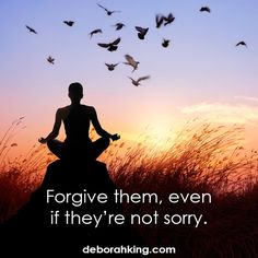Inspirational Quote: Forgive them, even if they're not sorry. Love & light, Deborah #EnergyHealing #Wisdom #Qotd #Forgiveness