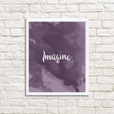 A personal favorite from my Etsy shop https://www.etsy.com/listing/502657119/imagine-watercolor-8x10-printable-purple