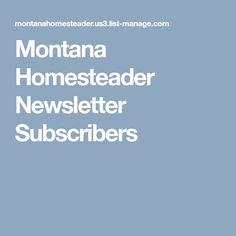 Montana Homesteader Newsletter Subscribers