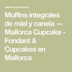 Muffins integrales de miel y canela — Mallorca Cupcake - Fondant & Cupcakes en Mallorca