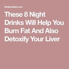 These 8 Night Drinks Will Help You Burn Fat And Also Detoxify Your Liver