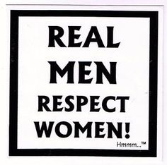 Real Men Treat Women With Respect Quotes 1000+ images about Res...