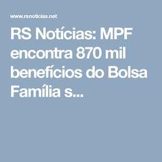 RS Notícias: MPF encontra 870 mil benefícios do Bolsa Família s...