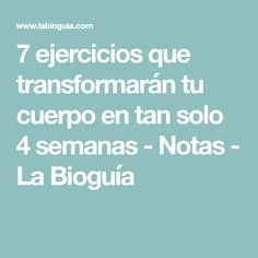 7 ejercicios que transformarán tu cuerpo en tan solo 4 semanas - Notas - La Bioguía